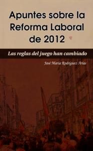 Apuntes sobre la reforma laboral de 2012, el libro