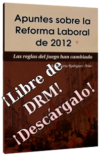 Apuntes sobre la reforma laboral de 2012, el libro, sin DRM y listo para descargar